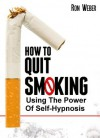 How To Quit Smoking - Using The Power Of Self-Hypnosis - Ron Weber
