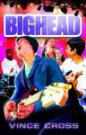Bighead - Vince Cross