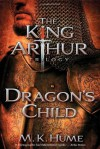 The King Arthur Trilogy Book One: Dragon's Child - M.K. Hume