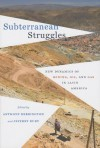 Subterranean Struggles: New Dynamics of Mining, Oil, and Gas in Latin America - Anthony J. Bebbington, Jeffrey Bury