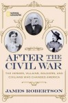 After the Civil War: The Heroes, Villains, Soldiers, and Civilians Who Changed America by Robertson, James (October 27, 2015) Hardcover - James Robertson