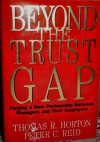 Beyond the Trust Gap: Forging a New Partnership Between Managers and Their Employers - Thomas R. Horton, Peter C. Reid