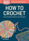 How to Crochet: Learn the Basic Stitches and Techniques. A Storey Basics Title - Sara Delaney