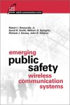 Emerging Public Safety Wireless Communication Systems - Robert I. Desourdis Jr., David R. Smith