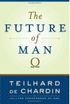 The Future of Man - Pierre Teilhard de Chardin