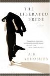 The Liberated Bride - Abraham B. Yehoshua, Hillel Halkin
