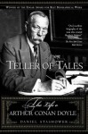 Teller of Tales: The Life of Arthur Conan Doyle - Daniel Stashower