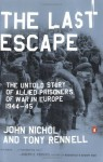 The Last Escape: The Untold Story of Allied Prisoners of War in Europe 1944-45 - John Nichol, Tony Rennell