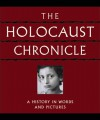 The Holocaust Chronicle: A History in Words and Pictures - John K. Roth, Dieter Kuntz, Russel Lemmons, Robert Ashley Michael, K. Rickus, David Aretha, David J. Hogan