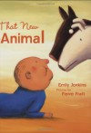 That New Animal - Emily Jenkins, Pierre Pratt