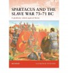 Spartacus and the Slave War 73-71 BC: A gladiator rebels against Rome - Nic Fields, Steve Noon