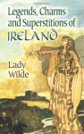 Legends, Charms and Superstitions of Ireland - Lady Wilde, Jane Wilde