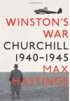 Winston's War: Churchill, 1940-1945 - Max Hastings