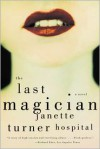 The Last Magician: A Novel - Janette Turner Hospital