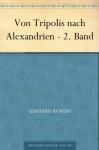 Von Tripolis nach Alexandrien - 2. Band (German Edition) - Gerhard Rohlfs