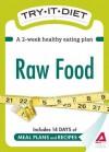 Try-It Diet: Raw Food: A Two-Week Healthy Eating Plan - Editors Of Adams Media