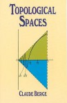 Topological Spaces: Including a Treatment of Multi-Valued Functions, Vector Spaces and Convexity - Claude Berge