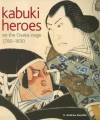 Kabuki Heroes on the Osaka Stage, 1780-1830 - C. Andrew Gerstle, Timothy Clark