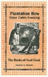 Plantation Row Slave Cabin Cooking: The Roots of Soul Food - Patricia B. Mitchell