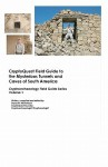 Cryptoquest Field Guide to the Mysterious Tunnels and Caves of South America: Cryptoarchaeology Field Series - David W. Whitehead