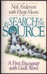 In Search of the Source: A First Encounter with God's Word - Neil T. Anderson