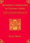 Buddhist Landscapes in Central India: Sanchi Hill and Archaeologies of Religious and Social Change, c. Third Century BC to Fifth Century AD - Julia Shaw