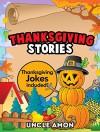 Thanksgiving Stories for Kids & Children: FREE Thanksgiving Jokes and Thanksgiving Coloring Book Included! (Thanksgiving Story Books for Kids) - Uncle Amon