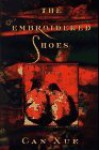 The Embroidered Shoes - Can Xue, Ronald R. Janssen, Jian Zhang, R. Janssen