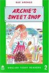 Archie's Sweet Shop (English Today Readers) - Sue Arengo