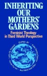Inheriting Our Mothers' Gardens: Feminist Theology in Third World Perspective - Katie Geneva Cannon