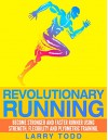 Revolutionary running: Become stronger and faster runner using strength, flexibility and plyometric training - Larry Todd