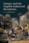 Energy and the English Industrial Revolution - E.A. Wrigley