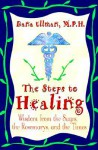 The Steps to Healing: Wisdom from the Sages, the Rosemarys, and the Times - Dana Ullman