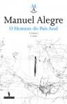 O Homem do País Azul - Manuel Alegre