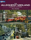 The Allegheny Midland: Lessons Learned (Model Railroader Books) - Tony Koester