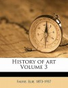 History of Art Volume 3, 1873-1937 - Élie Faure