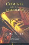 Crímenes para una exposición - Juan Bolea