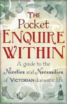 The Pocket Enquire Within: A guide to the niceties and necessities of Victorian domestic life - George Armstrong