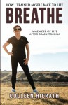 Breathe: How I Trained Myself Back To Life - Ms Colleen Hierath, Blue Harvest Creative