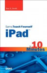 Sams Teach Yourself iPad in 10 Minutes (Sams Teach Yourself -- Minutes) - Bud E Smith