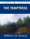 The Temptress - The Original Classic Edition - William Le Queux
