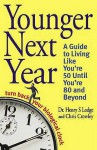 Younger Next Year: Turn Back Your Biological Clock - Chris Crowley