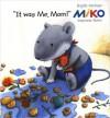 Miko: It Was Me, Mom - Brigitte Weninger, Stephanie Roehe