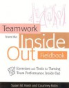 Teamwork from the Inside Out Fieldbook: Exercises and Tools for Turning Team Performance Inside Out - Susan Nash