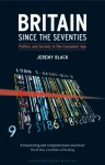 Britain since the Seventies: Politics and Society in the Consumer Age - Jeremy Black