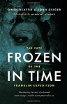 Frozen in Time: The Fate of the Franklin Expedition - John Geiger, John Geiger;Owen Beattie, Margaret Atwood
