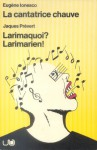 La cantatrice chauve & Larimaquoi? Larimarien! - Eugène Ionesco, Jacques Prévert