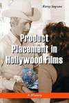 Product Placement in Hollywood Films: A History - Kerry Segrave
