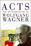 Acts: The Autobiography Of Wolfgang Wagner - Wolfgang Wagner