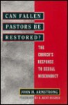 Can Fallen Pastors Be Restored?: The Church's Response To Sexual Misconduct - John H. Armstrong